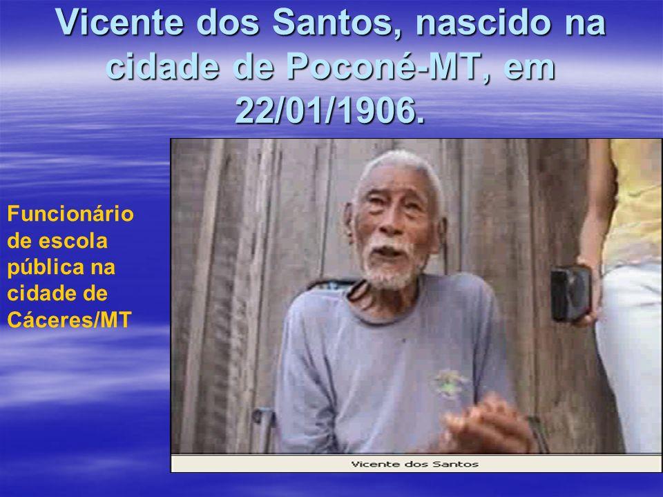 Vicente dos Santos, nascido na cidade de Poconé-MT, em 22/01/1906.