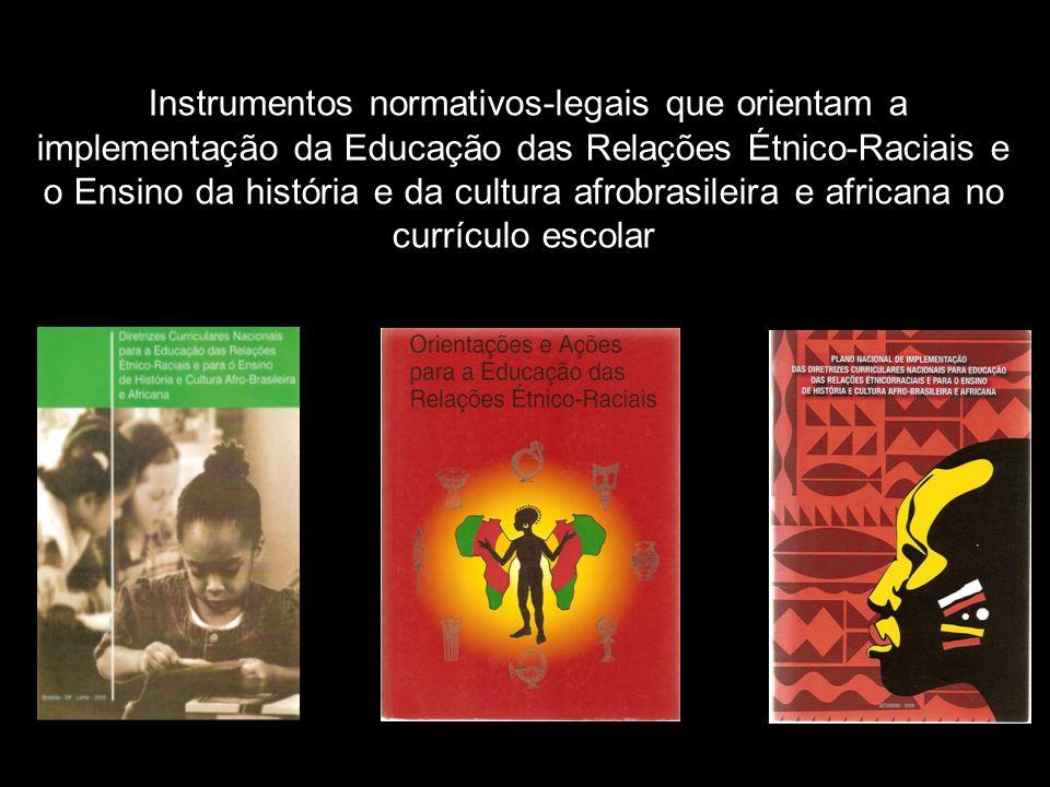 Instrumentos normativos-legais que orientam a implementação da Educação das Relações Étnico-Raciais e o Ensino da história e da cultura afrobrasileira e africana no currículo escolar