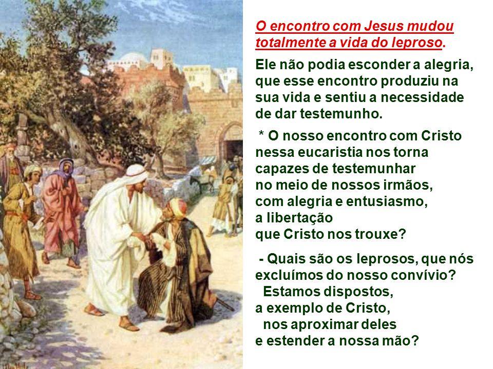 O encontro com Jesus mudou totalmente a vida do leproso.