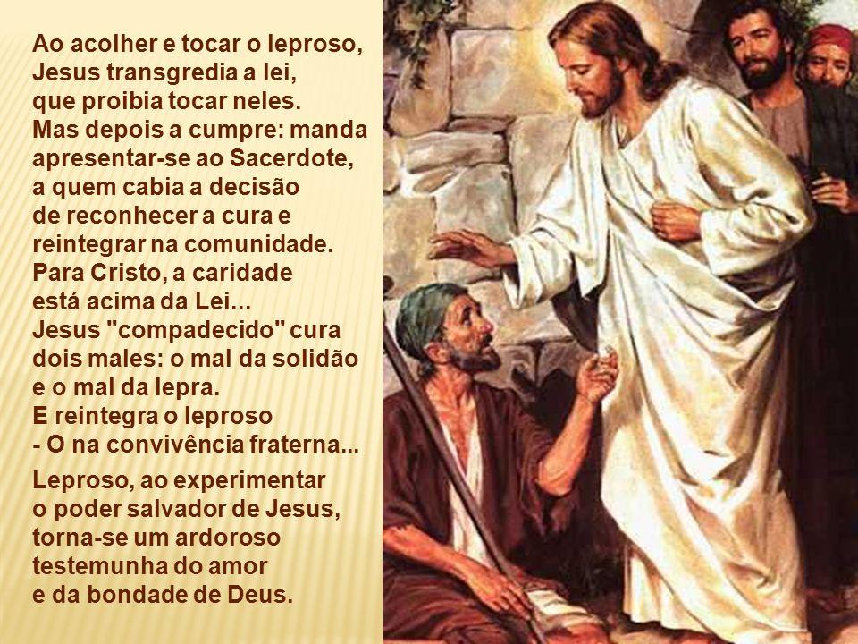 Ao acolher e tocar o leproso, Jesus transgredia a lei,