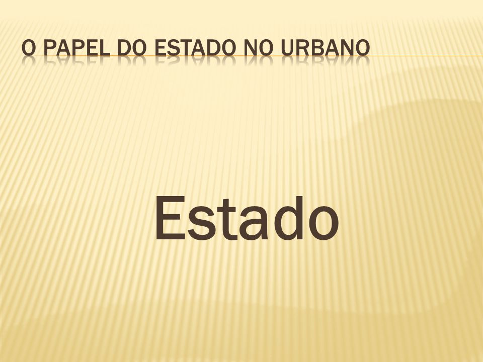 O papel do estado no urbano