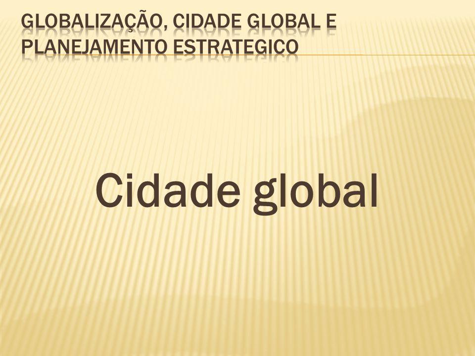 Globalização, cidade global e planejamento estrategico