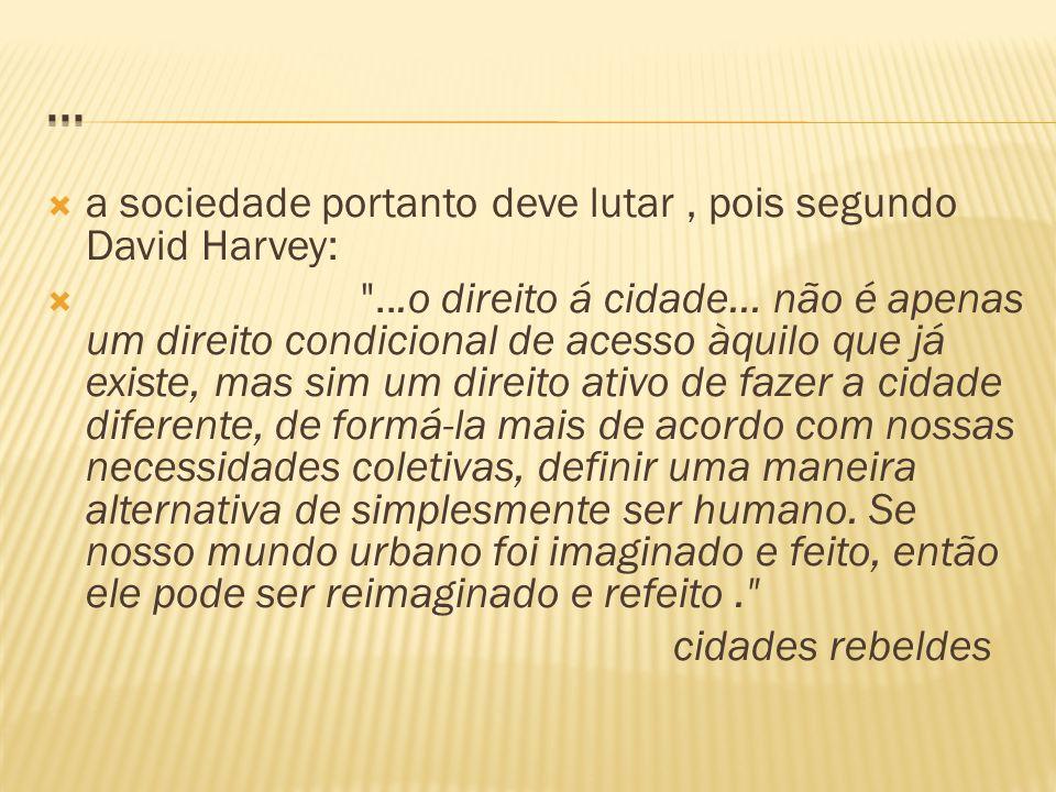 ... a sociedade portanto deve lutar , pois segundo David Harvey: