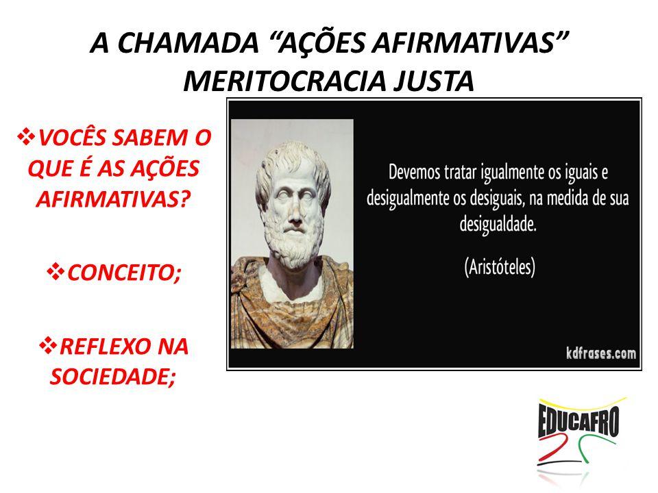 A CHAMADA AÇÕES AFIRMATIVAS MERITOCRACIA JUSTA