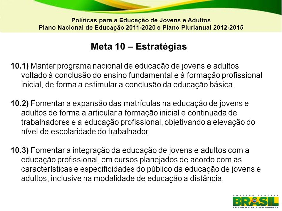 04/03/11Políticas para a Educação de Jovens e Adultos. Plano Nacional de Educação 2011-2020 e Plano Plurianual 2012-2015.