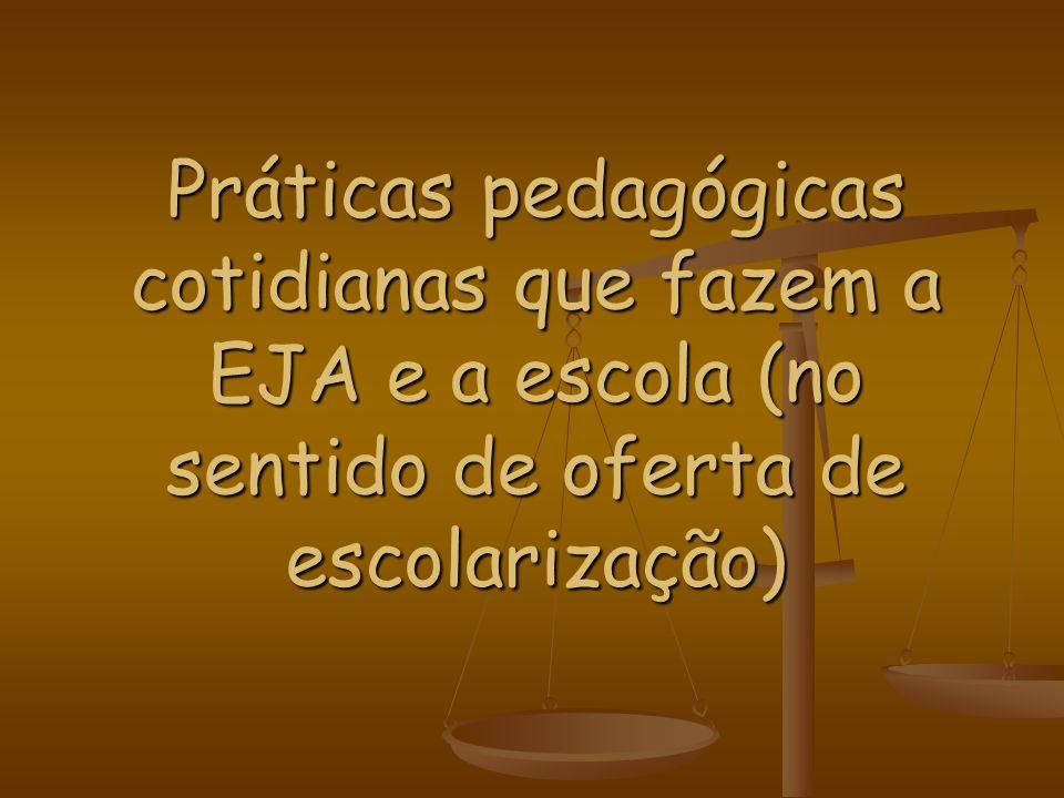 Práticas pedagógicas cotidianas que fazem a EJA e a escola (no sentido de oferta de escolarização)