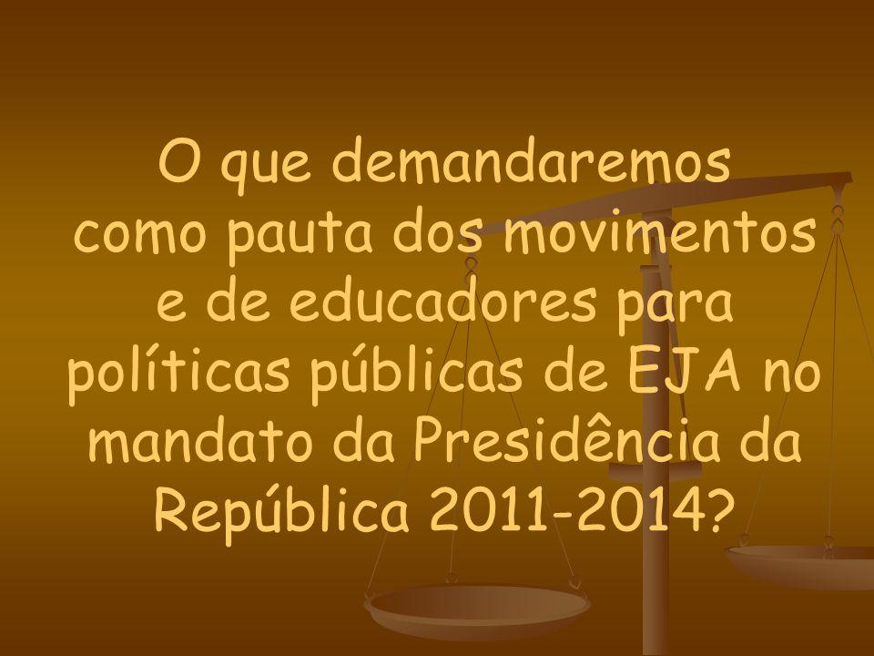 O que demandaremos como pauta dos movimentos e de educadores para políticas públicas de EJA no mandato da Presidência da República 2011-2014