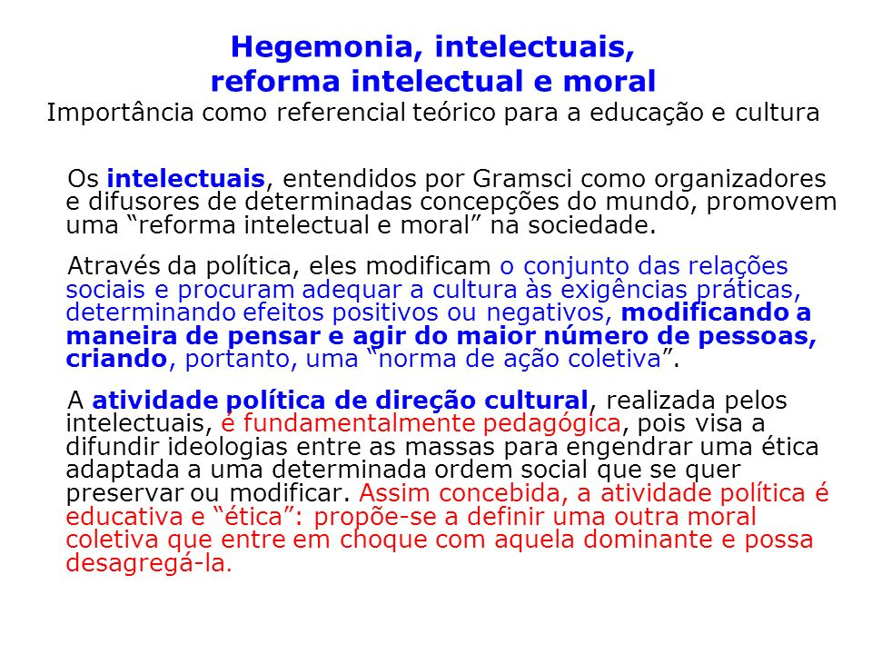 Hegemonia, intelectuais, reforma intelectual e moral Importância como referencial teórico para a educação e cultura