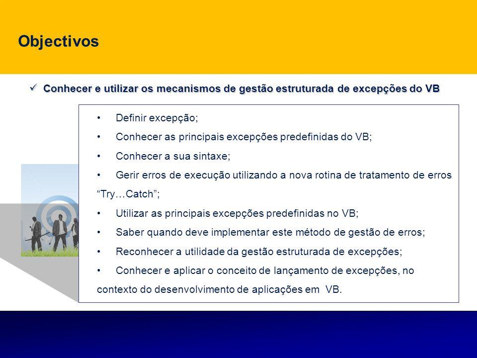Objectivos Conhecer e utilizar os mecanismos de gestão estruturada de excepções do VB. Definir excepção;