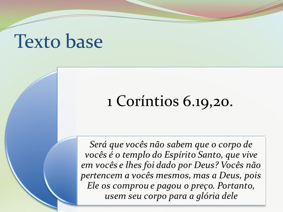 Texto base 1 Coríntios 6.19,20.