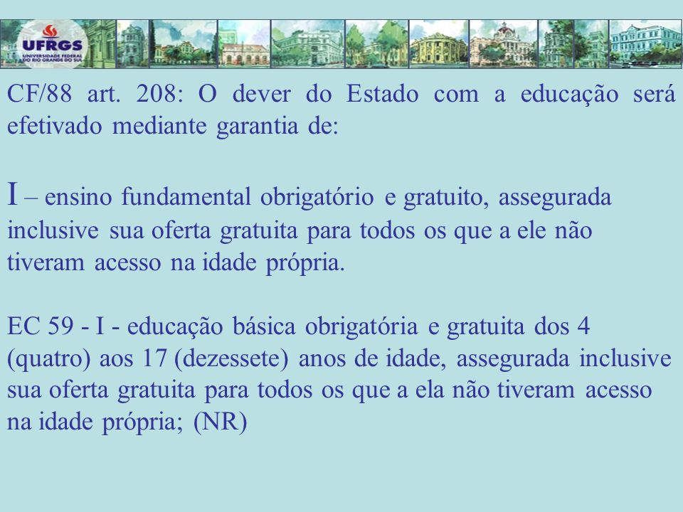 CF/88 art. 208: O dever do Estado com a educação será efetivado mediante garantia de: