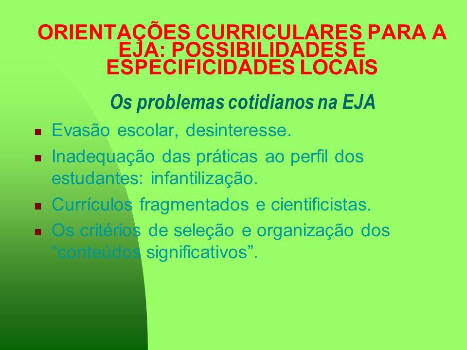 ORIENTAÇÕES CURRICULARES PARA A EJA: POSSIBILIDADES E ESPECIFICIDADES LOCAIS Os problemas cotidianos na EJA