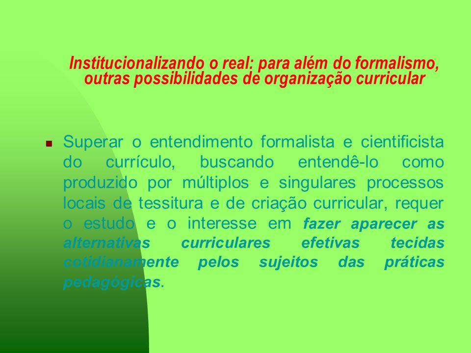 Institucionalizando o real: para além do formalismo, outras possibilidades de organização curricular