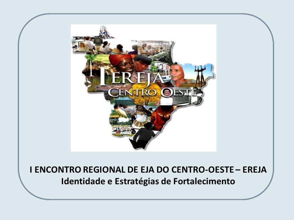 I ENCONTRO REGIONAL DE EJA DO CENTRO-OESTE – EREJA Identidade e Estratégias de Fortalecimento
