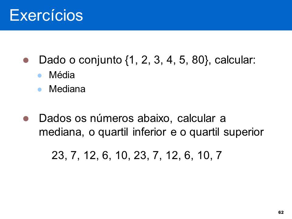 Exercícios Dado o conjunto {1, 2, 3, 4, 5, 80}, calcular: