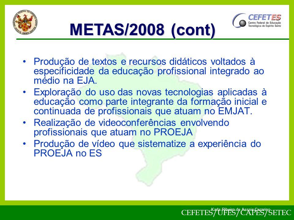 METAS/2008 (cont) Produção de textos e recursos didáticos voltados à especificidade da educação profissional integrado ao médio na EJA.