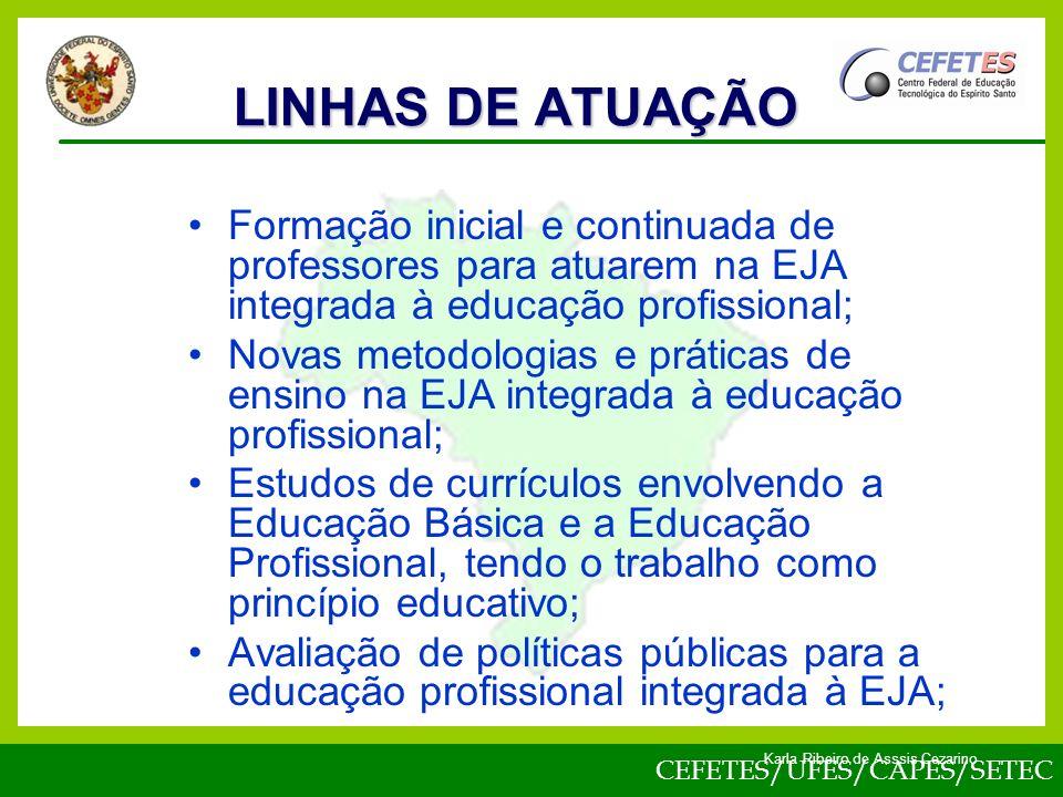LINHAS DE ATUAÇÃO Formação inicial e continuada de professores para atuarem na EJA integrada à educação profissional;