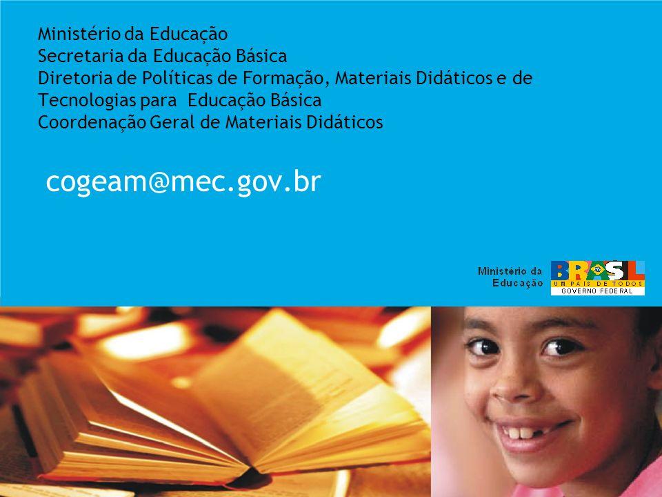 Ministério da Educação Secretaria da Educação Básica Diretoria de Políticas de Formação, Materiais Didáticos e de Tecnologias para Educação Básica Coordenação Geral de Materiais Didáticos