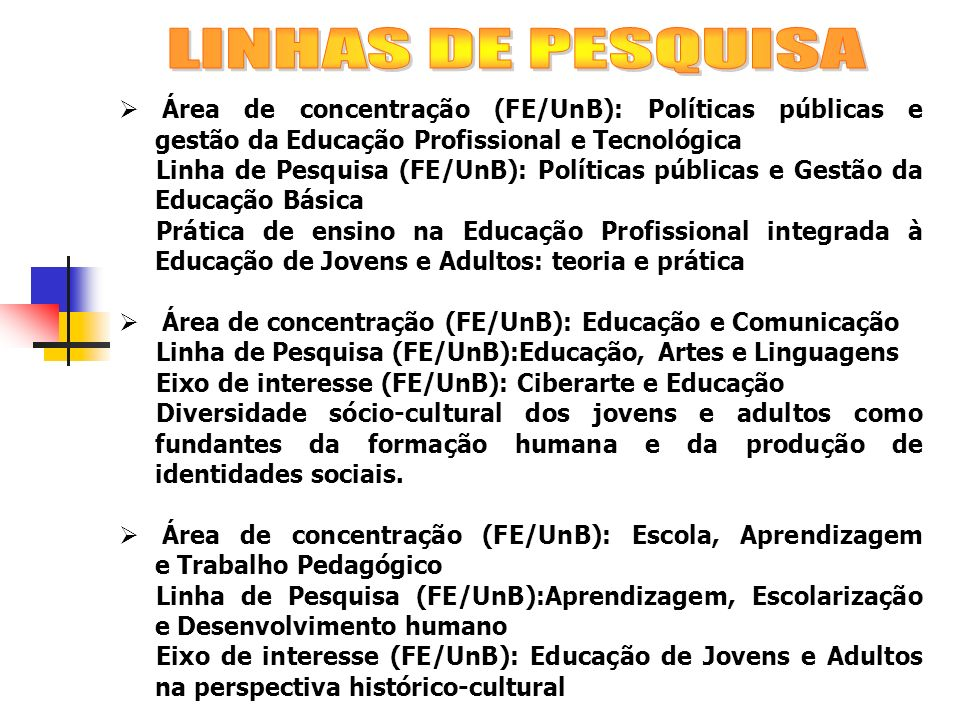 LINHAS DE PESQUISA Área de concentração (FE/UnB): Políticas públicas e gestão da Educação Profissional e Tecnológica.
