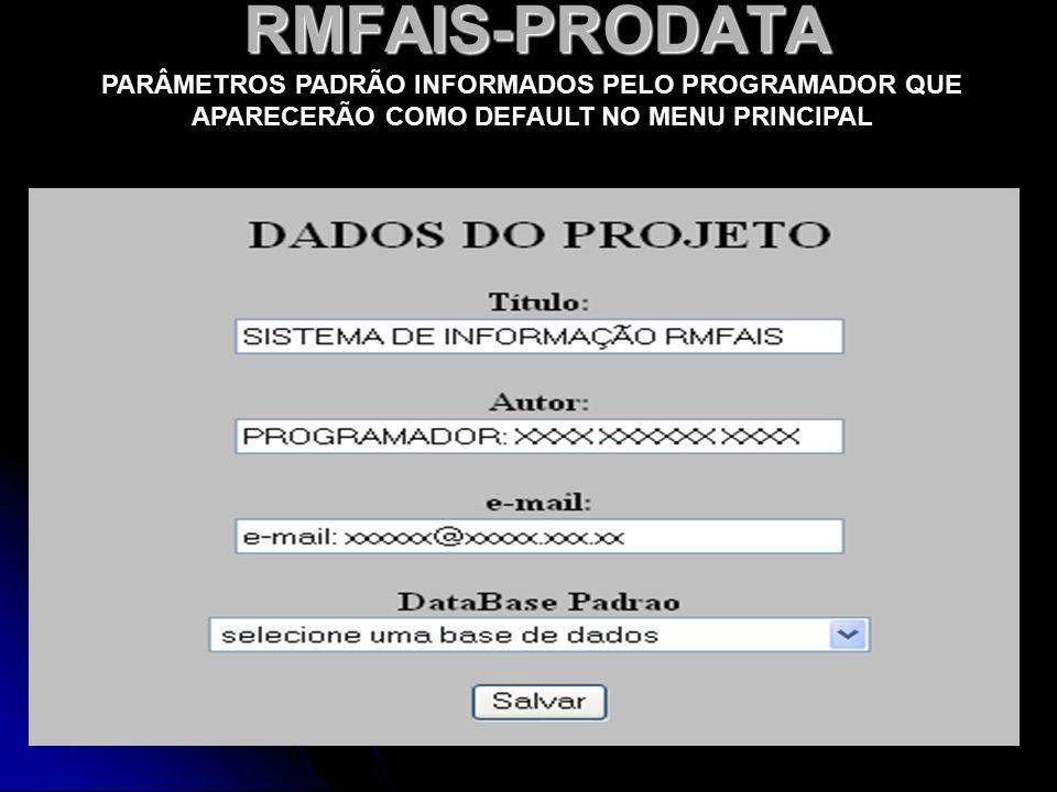 RMFAIS-PRODATA PARÂMETROS PADRÃO INFORMADOS PELO PROGRAMADOR QUE APARECERÃO COMO DEFAULT NO MENU PRINCIPAL.