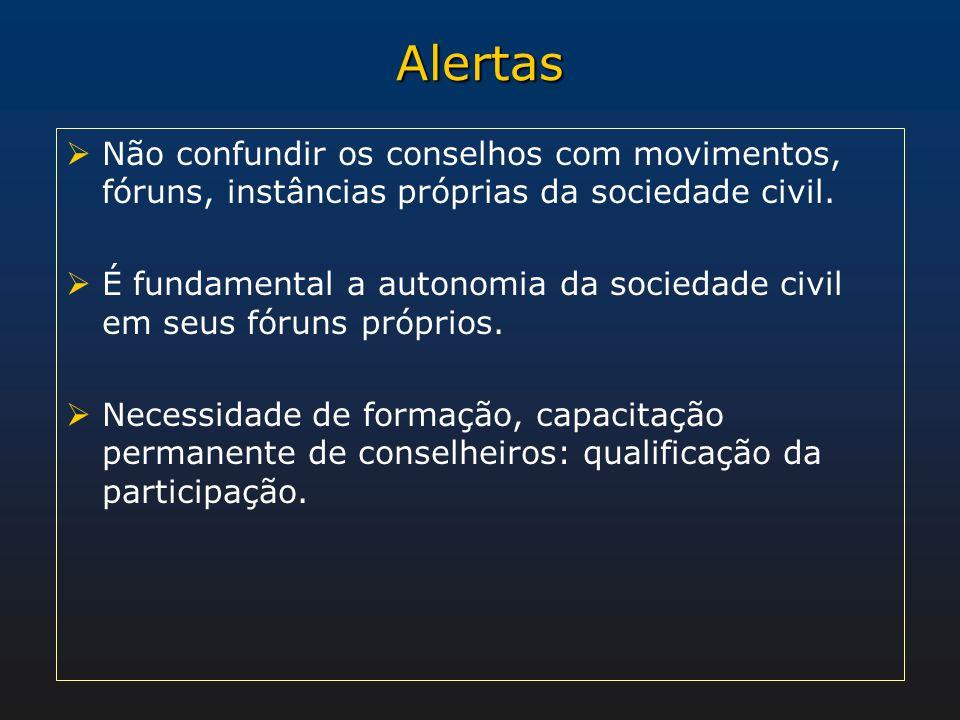 AlertasNão confundir os conselhos com movimentos, fóruns, instâncias próprias da sociedade civil.
