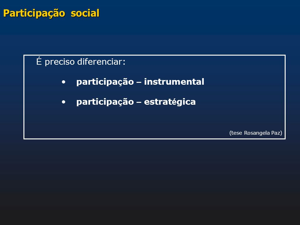 Participação social É preciso diferenciar: participação – instrumental