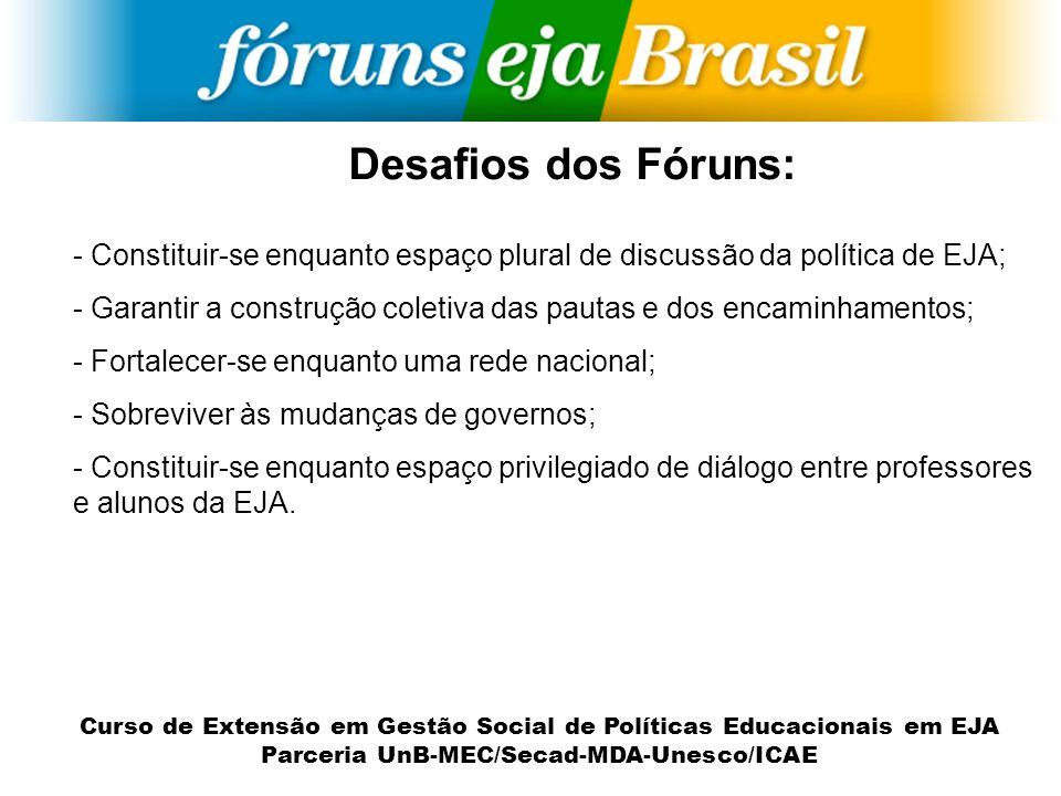 Desafios dos Fóruns: Constituir-se enquanto espaço plural de discussão da política de EJA;