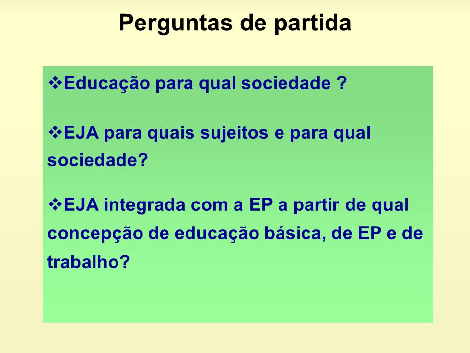 Perguntas de partida Educação para qual sociedade