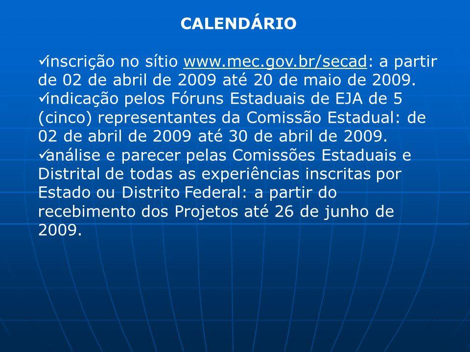 CALENDÁRIO inscrição no sítio www.mec.gov.br/secad: a partir de 02 de abril de 2009 até 20 de maio de 2009.
