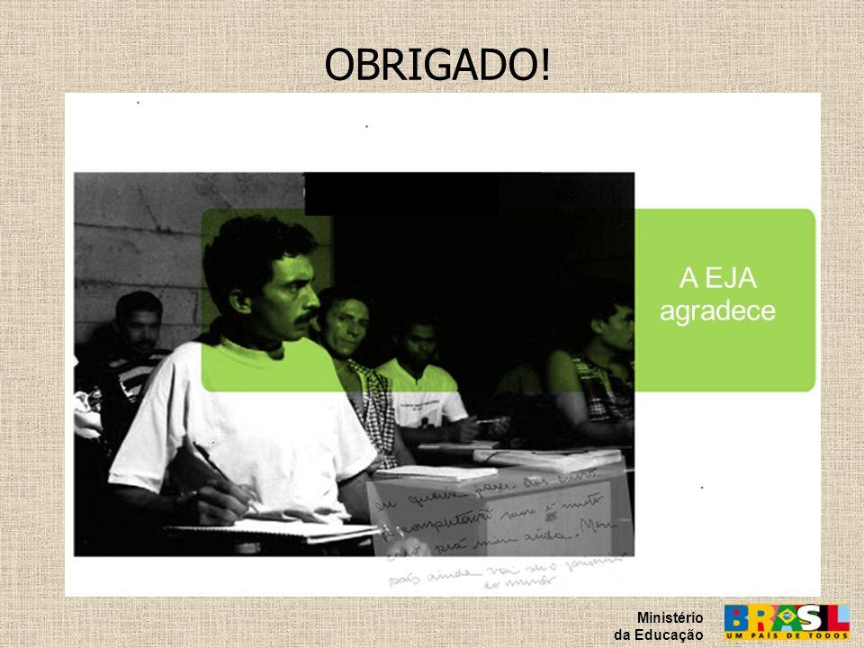 OBRIGADO! A EJA agradece Ministério da Educação 34