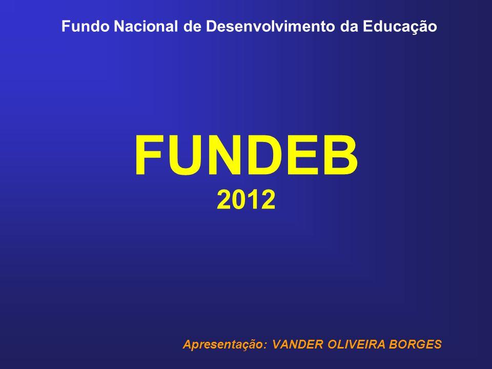 FUNDEB 2012 Apresentação: VANDER OLIVEIRA BORGES