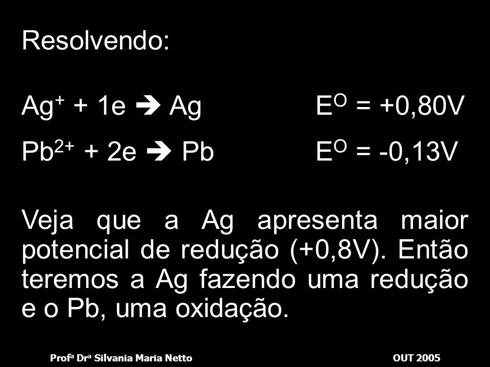 Resolvendo: Ag+ + 1e  Ag EO = +0,80V. Pb2+ + 2e  Pb EO = -0,13V.