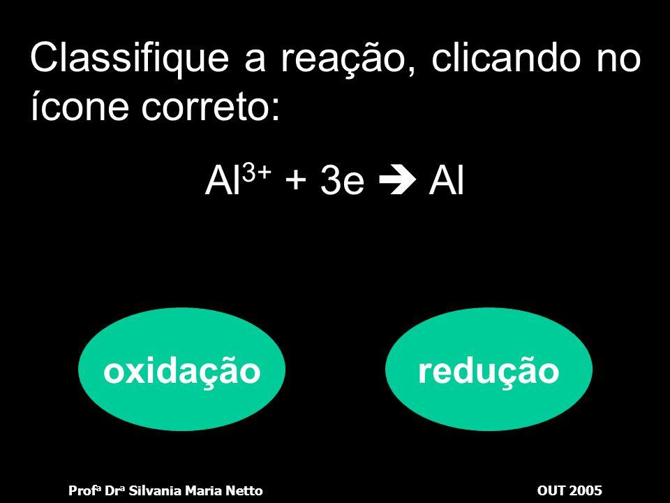 Classifique a reação, clicando no ícone correto: Al3+ + 3e  Al