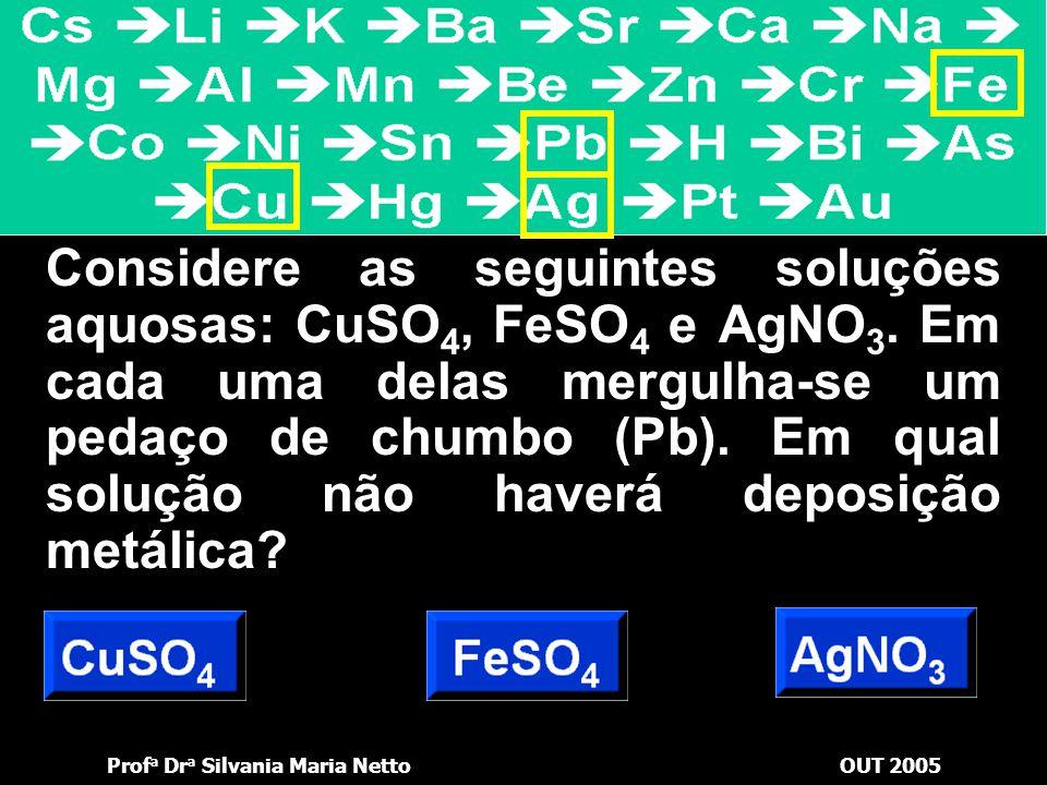 Considere as seguintes soluções aquosas: CuSO4, FeSO4 e AgNO3