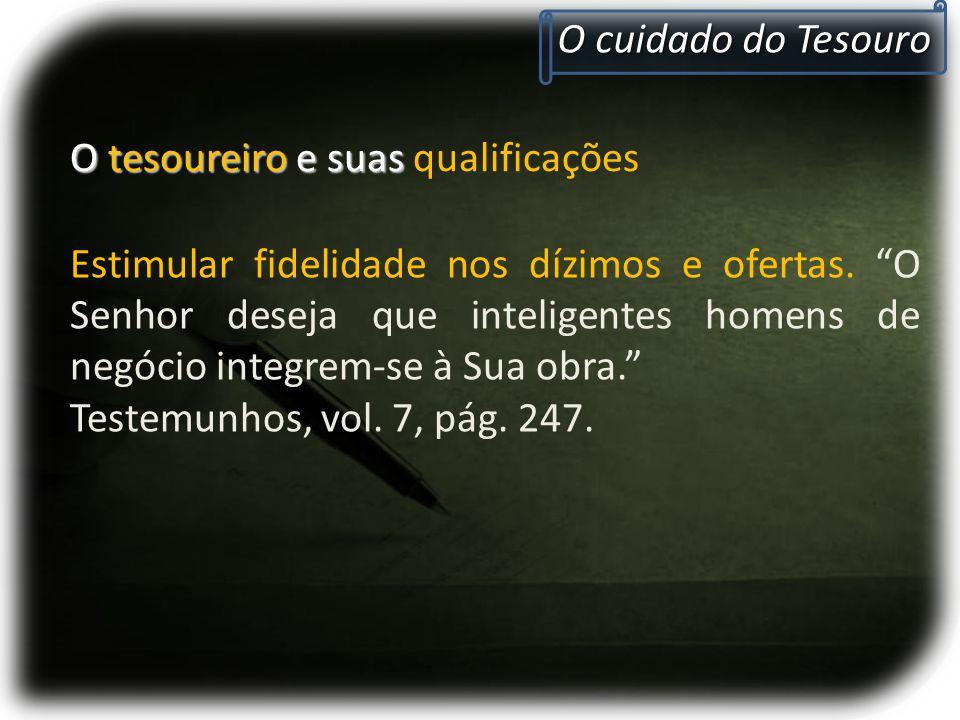 O cuidado do Tesouro O tesoureiro e suas qualificações.