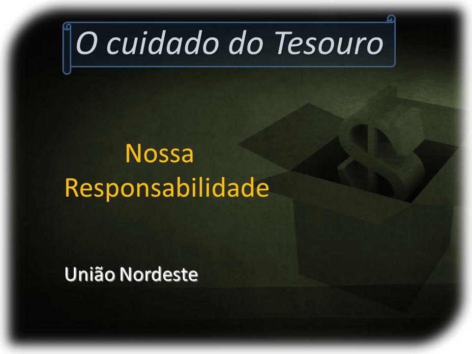 O cuidado do Tesouro Nossa Responsabilidade União Nordeste