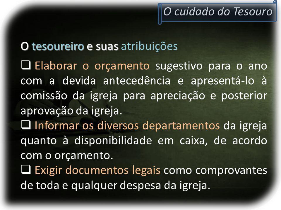 O cuidado do Tesouro O tesoureiro e suas atribuições.