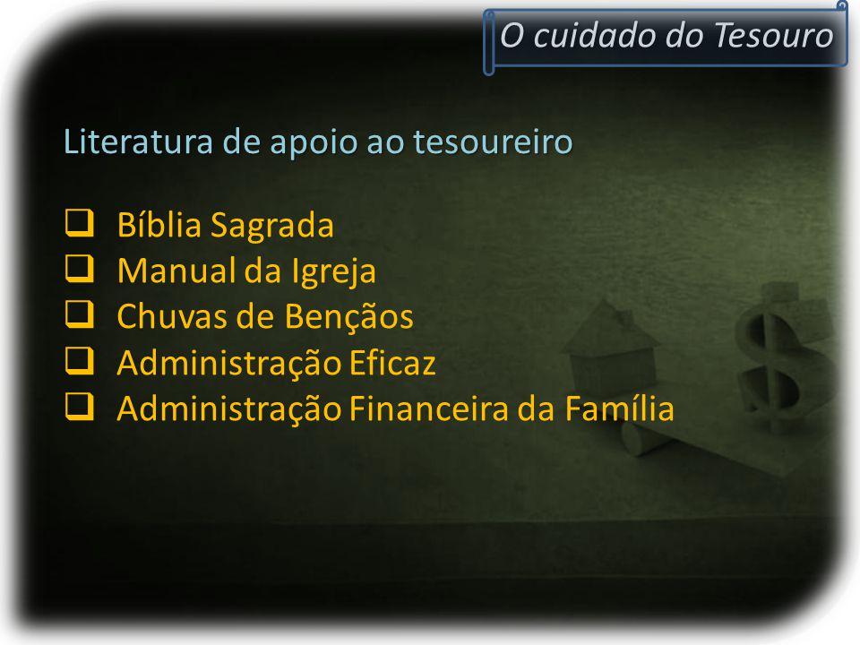 O cuidado do Tesouro Literatura de apoio ao tesoureiro. Bíblia Sagrada. Manual da Igreja. Chuvas de Bençãos.