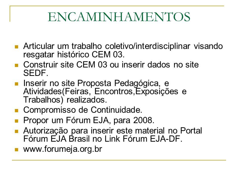 ENCAMINHAMENTOS Articular um trabalho coletivo/interdisciplinar visando resgatar histórico CEM 03.