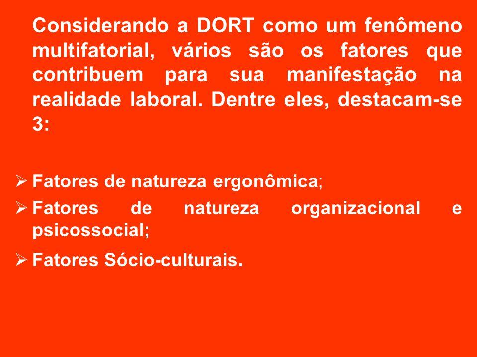 Considerando a DORT como um fenômeno multifatorial, vários são os fatores que contribuem para sua manifestação na realidade laboral. Dentre eles, destacam-se 3:
