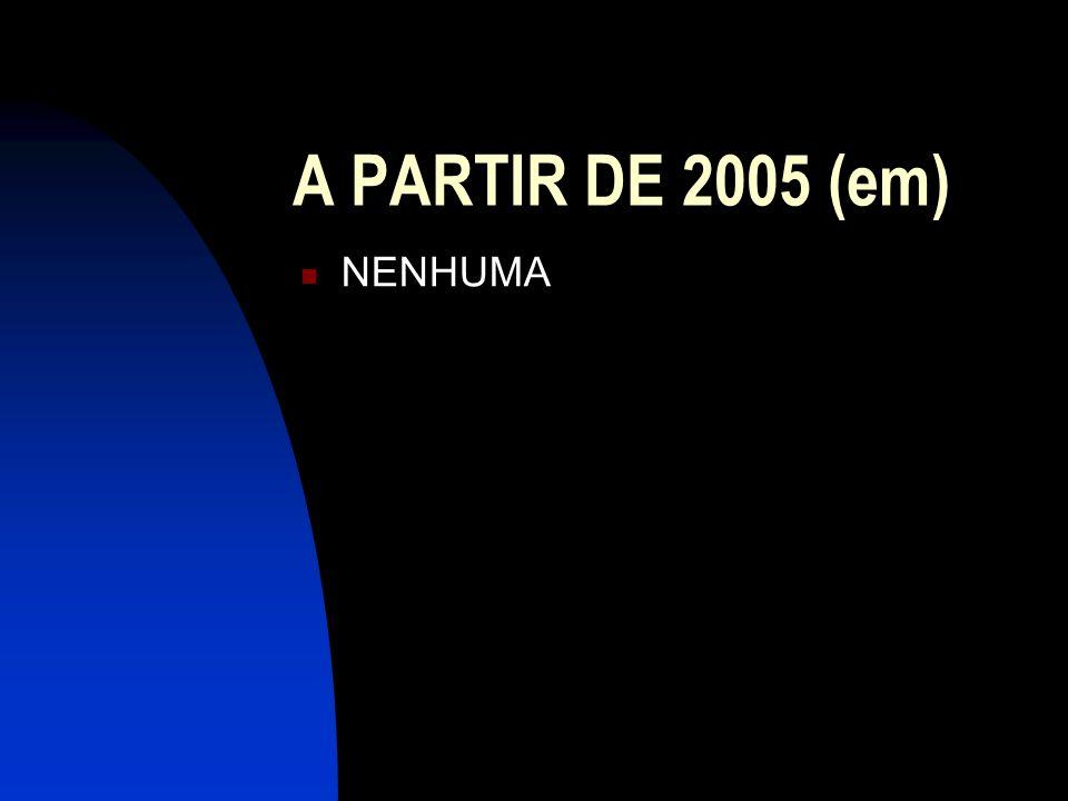 A PARTIR DE 2005 (em) NENHUMA