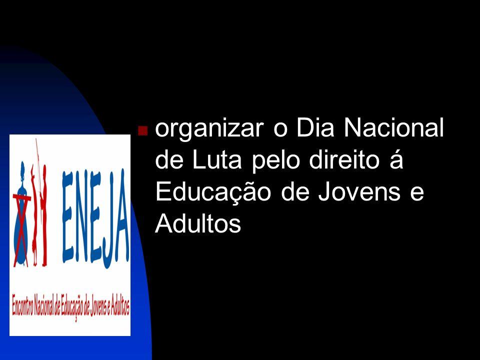 organizar o Dia Nacional de Luta pelo direito á Educação de Jovens e Adultos