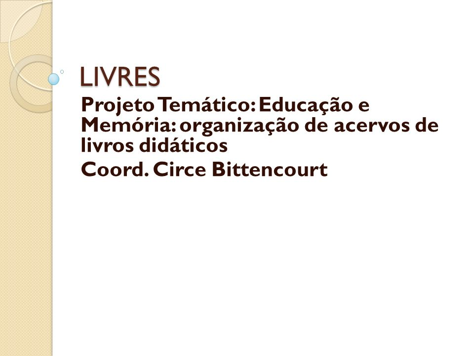 LIVRES Projeto Temático: Educação e Memória: organização de acervos de livros didáticos.