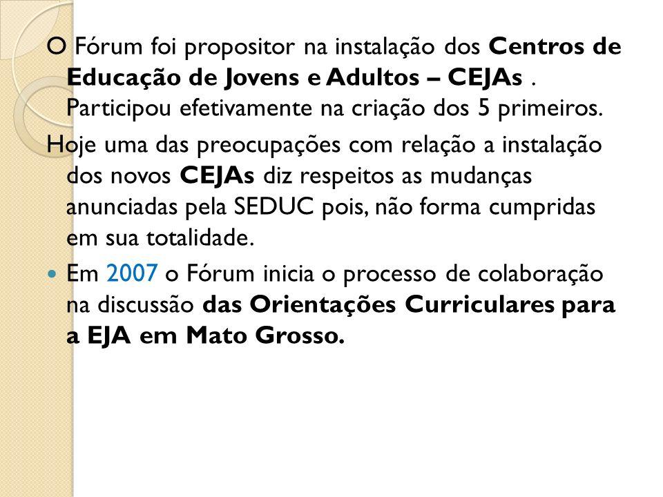 O Fórum foi propositor na instalação dos Centros de Educação de Jovens e Adultos – CEJAs . Participou efetivamente na criação dos 5 primeiros.