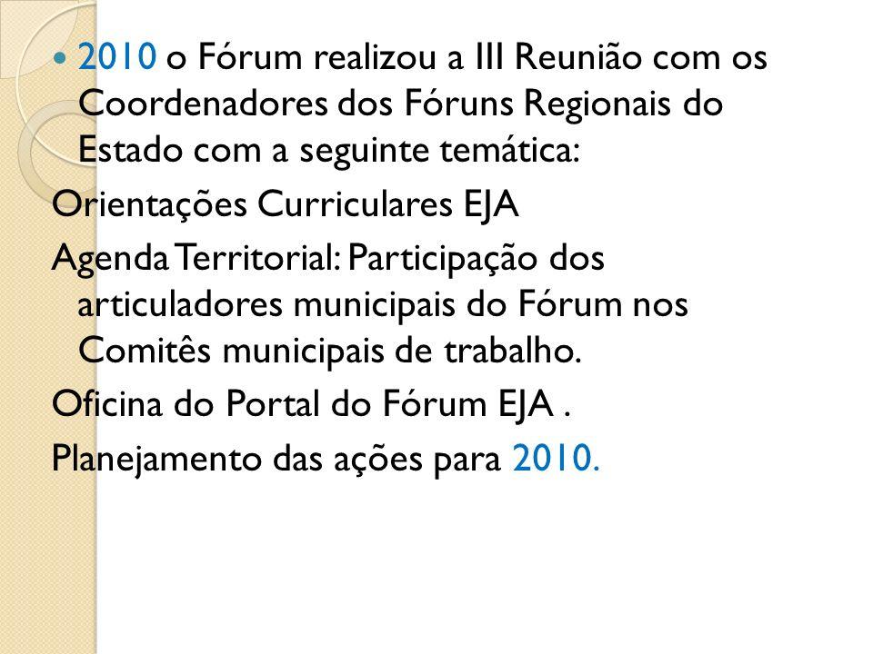 2010 o Fórum realizou a III Reunião com os Coordenadores dos Fóruns Regionais do Estado com a seguinte temática: