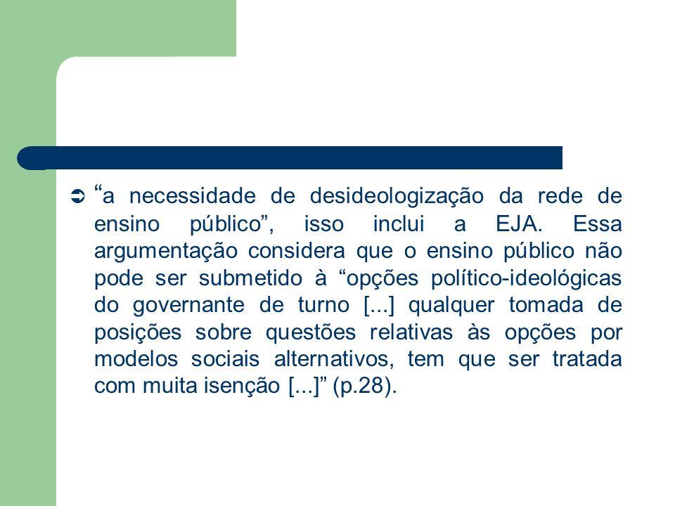 a necessidade de desideologização da rede de ensino público , isso inclui a EJA.