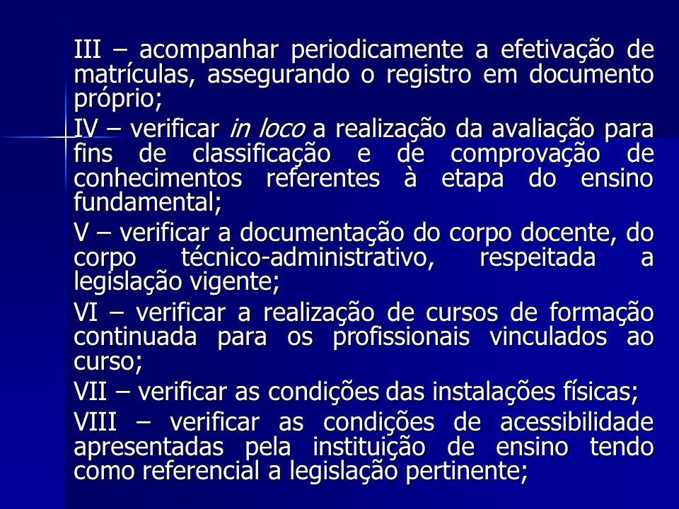 III – acompanhar periodicamente a efetivação de matrículas, assegurando o registro em documento próprio;