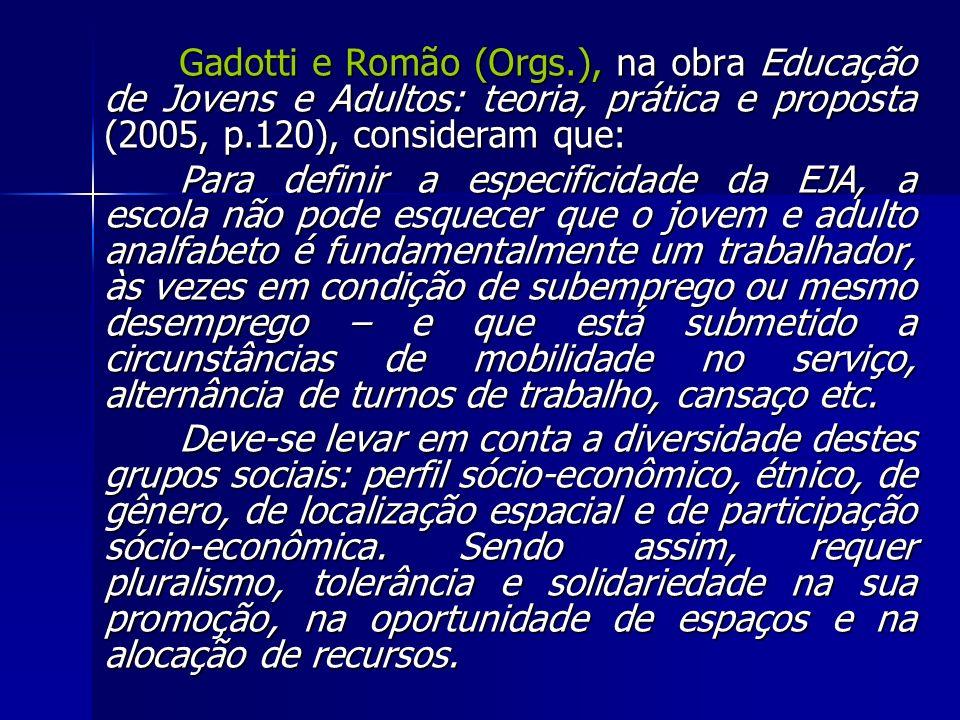 Gadotti e Romão (Orgs.), na obra Educação de Jovens e Adultos: teoria, prática e proposta (2005, p.120), consideram que: