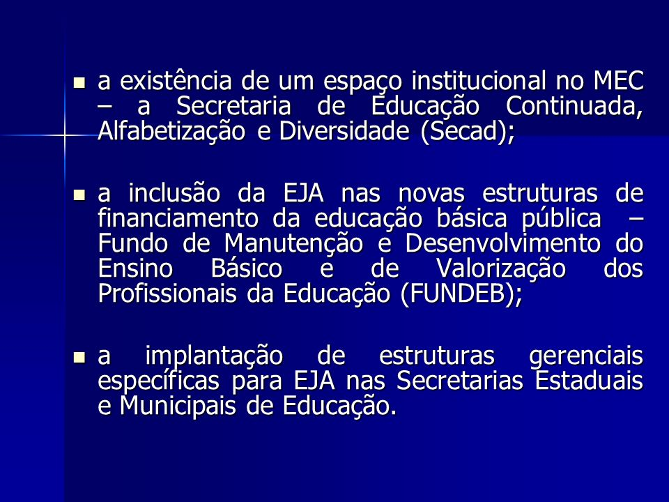 a existência de um espaço institucional no MEC – a Secretaria de Educação Continuada, Alfabetização e Diversidade (Secad);