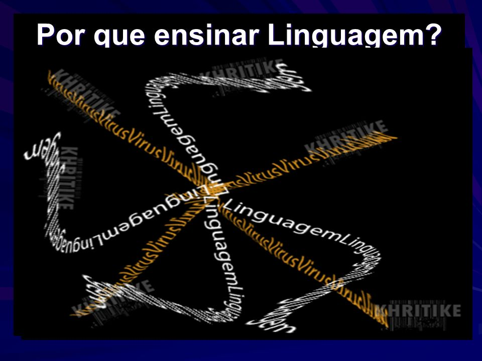Por que ensinar Linguagem